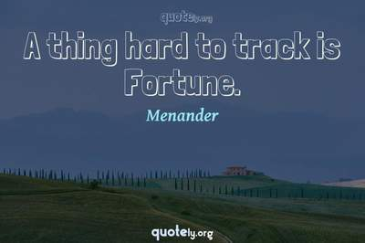 Photo Quote of A thing hard to track is Fortune.