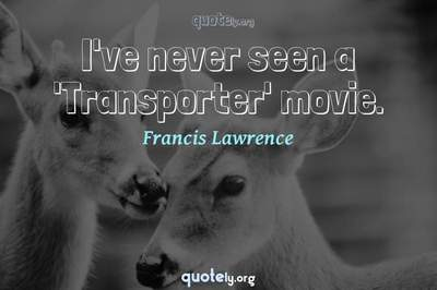 Photo Quote of I've never seen a 'Transporter' movie.