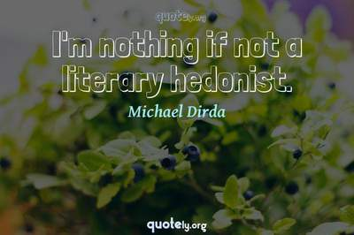 Photo Quote of I'm nothing if not a literary hedonist.