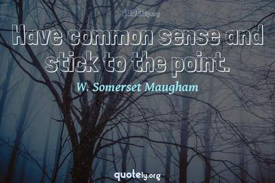 Photo Quote of Have common sense and stick to the point.