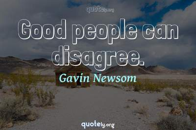 Photo Quote of Good people can disagree.