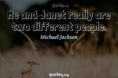 Photo Quote of Me and Janet really are two different people.