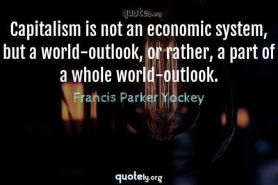 Photo Quote of Capitalism is not an economic system, but a world-outlook, or rather, a part of a whole world-outlook.