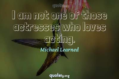 Photo Quote of I am not one of those actresses who loves acting.
