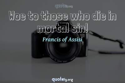 Photo Quote of Woe to those who die in mortal sin!