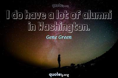 Photo Quote of I do have a lot of alumni in Washington.