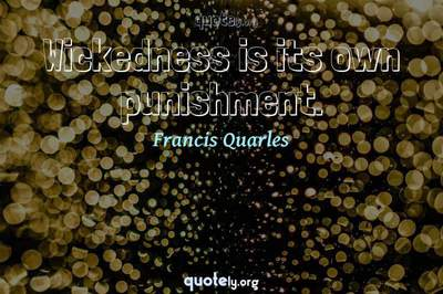 Photo Quote of Wickedness is its own punishment.