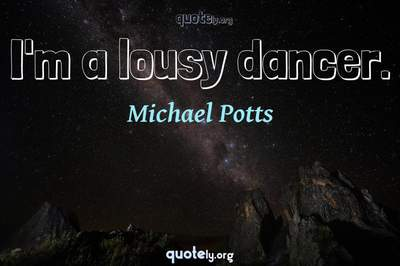 Photo Quote of I'm a lousy dancer.