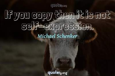Photo Quote of If you copy then it is not self-expression.