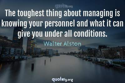 Photo Quote of The toughest thing about managing is knowing your personnel and what it can give you under all conditions.