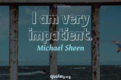 Photo Quote of I am very impatient.