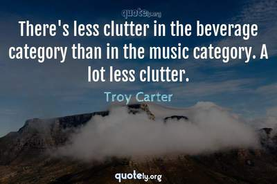 Photo Quote of There's less clutter in the beverage category than in the music category. A lot less clutter.