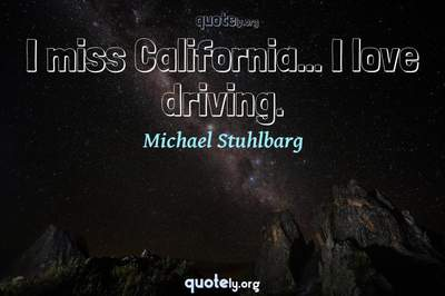 Photo Quote of I miss California... I love driving.