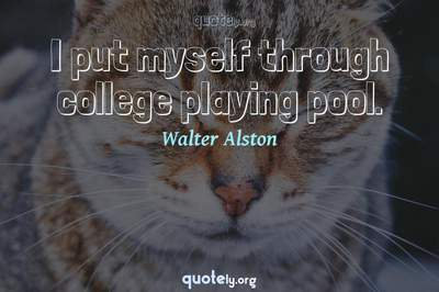 Photo Quote of I put myself through college playing pool.
