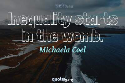 Photo Quote of Inequality starts in the womb.