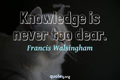 Photo Quote of Knowledge is never too dear.