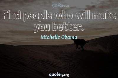 Photo Quote of Find people who will make you better.
