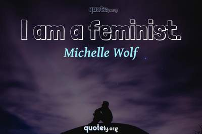 Photo Quote of I am a feminist.