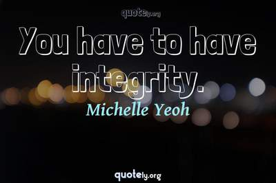 Photo Quote of You have to have integrity.