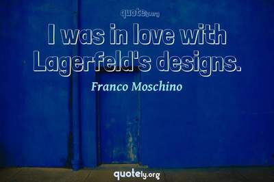 Photo Quote of I was in love with Lagerfeld's designs.