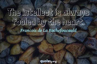 Photo Quote of The intellect is always fooled by the heart.