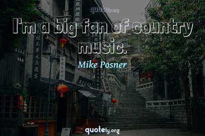 Photo Quote of I'm a big fan of country music.