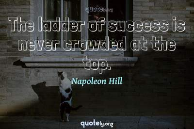 Photo Quote of The ladder of success is never crowded at the top.