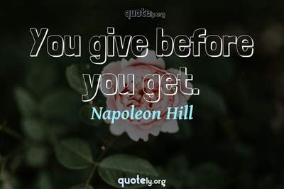 Photo Quote of You give before you get.