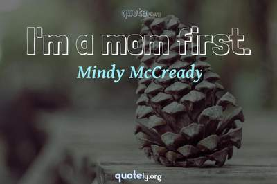 Photo Quote of I'm a mom first.