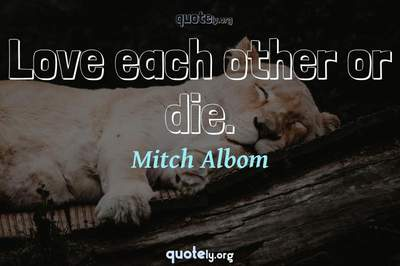 Photo Quote of Love each other or die.