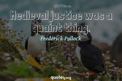Photo Quote of Medieval justice was a quaint thing.