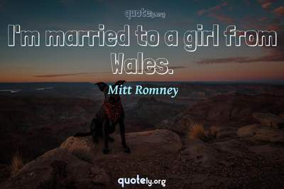 Photo Quote of I'm married to a girl from Wales.