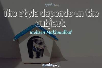 Photo Quote of The style depends on the subject.