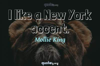 Photo Quote of I like a New York accent.