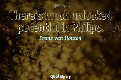 Photo Quote of There's much unlocked potential in Philips.