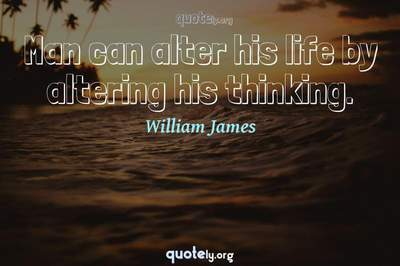 Photo Quote of Man can alter his life by altering his thinking.