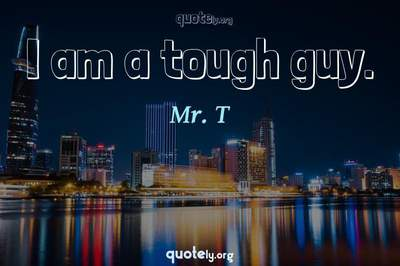 Photo Quote of I am a tough guy.