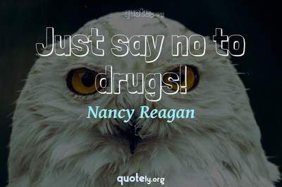 Photo Quote of Just say no to drugs!