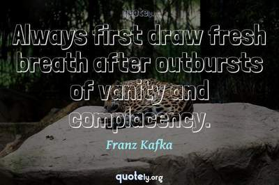 Photo Quote of Always first draw fresh breath after outbursts of vanity and complacency.