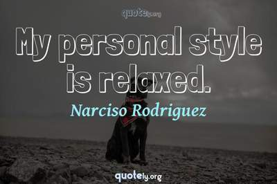 Photo Quote of My personal style is relaxed.
