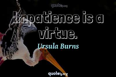 Photo Quote of Impatience is a virtue.
