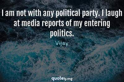 Photo Quote of I am not with any political party. I laugh at media reports of my entering politics.