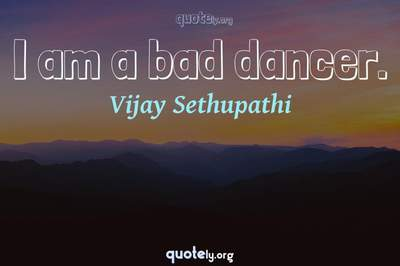 Photo Quote of I am a bad dancer.