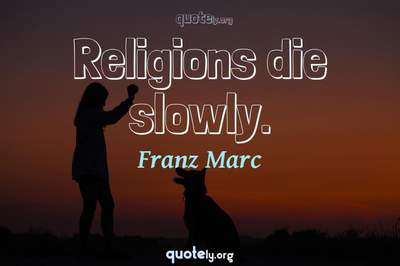 Photo Quote of Religions die slowly.