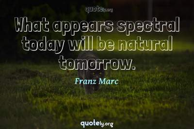 Photo Quote of What appears spectral today will be natural tomorrow.