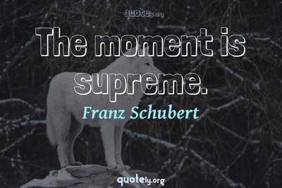 Photo Quote of The moment is supreme.