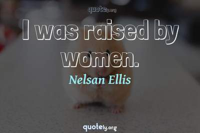 Photo Quote of I was raised by women.