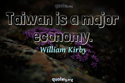 Photo Quote of Taiwan is a major economy.