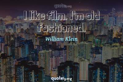 Photo Quote of I like film. I'm old fashioned.