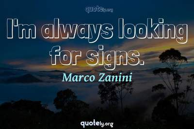 Photo Quote of I'm always looking for signs.